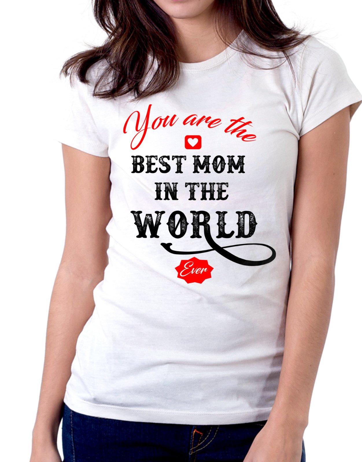 Tshirt you are the best mom in the world ever- festa della mamma - Tutte le taglie by tshirteria