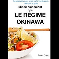 Mincir sainement avec le régime Okinawa: Les secrets pour vivre en forme jusqu'à 100 ans et plus - Inclus 21 recettes…