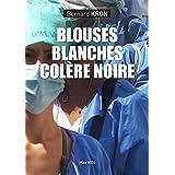 Blouses blanches, colère noire: Essais - documents