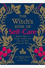 The Witch's Book of Self-Care: Magical Ways to Pamper, Soothe, and Care for Your Body and Spirit Gebundene Ausgabe
