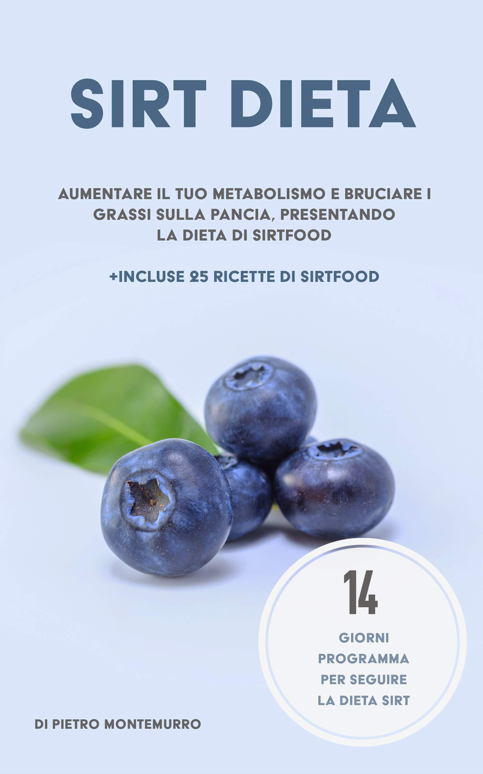 La dieta Sirt: Migliora il tuo metabolismo e brucia i grassi addominali con la dieta Sirt (In Forma e Salute Vol. 3) di Pietro Montemurro