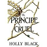 El príncipe cruel (Spanish Edition)