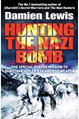 Hunting the Nazi Bomb: The Special Forces Mission to Sabotage Hitler's Deadliest Weapon Paperback