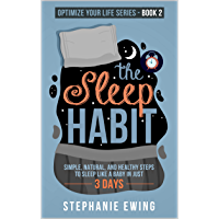 The Sleep Habit: Simple, Natural, and Healthy Steps to Sleep Like a Baby in Just 3 Days (Optimize Your Life Series…