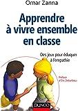 Apprendre à vivre ensemble en classe - Des jeux pour éduquer à l'empathie