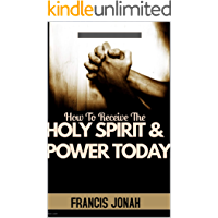 How To Receive The Holy Spirit And Power Today: Divine Revelations to Catapult Your Spiritual Life