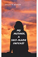 My Mother: A Self-Made Outcast Kindle Edition