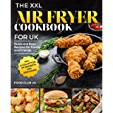 The XXL Air Fryer Cookbook for UK: Quick and Easy Recipes for Family and Friends incl. A Collection of Desserts and Side…