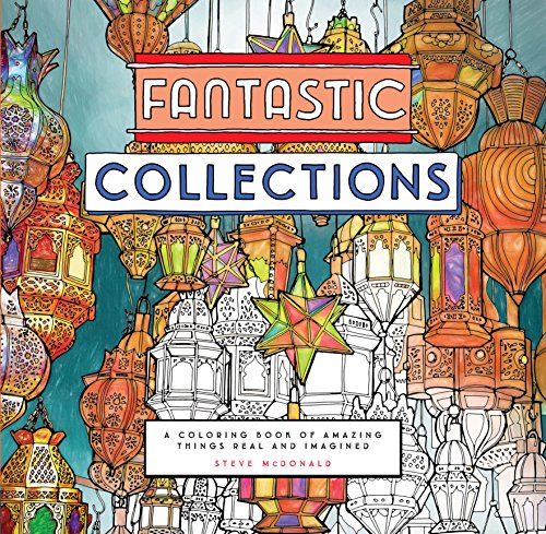 Fantastic Collections: A Coloring Book of Amazing Things Real and Imagined (Fantastic Cities) (Colouring Books)