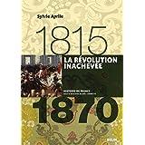 La révolution inachevée (1815-1870): Version compacte (Histoire de France)
