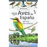150 aves de España que hay de conocer: que hay que conocer (Miniguía de campo)