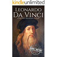 Leonardo da Vinci: A Life From Beginning to End (Biographies of Painters Book 1)