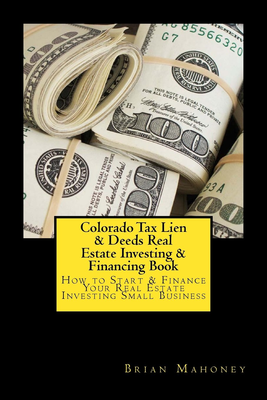 Colorado Tax Lien & Deeds Real Estate Investing & Financing Book: How to Start & Finance Your Real E