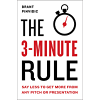 The 3-Minute Rule: Say Less to Get More from Any Pitch or Presentation (English Edition)