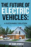 THE FUTURE OF ELECTRIC VEHICLES: A SUSTAINABLE SOLUTION
