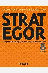 Strategor - 8e éd. : Toute la stratégie de la start-up à la multinationale (Livres en Or) (French Edition) Kindle Edition