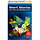 Short Stories that Teach Life-Changing Lessons: Fairy Tales, Good and Evil, Life lessons, Build trust and Dream, Classic Adve