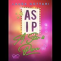 ASIP – A Star is Porn (Italian Edition)