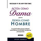 Actúa como dama pero piensa como hombre (nueva edición): Lo que los hombres piensan realmente acerca del amor, la intimidad,