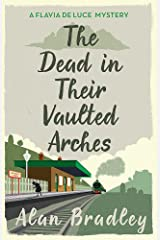 The Dead in Their Vaulted Arches: A Flavia de Luce Mystery Book 6 Paperback