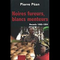 Noires fureurs, blancs menteurs : Rwanda 1990/1994 (Documents)
