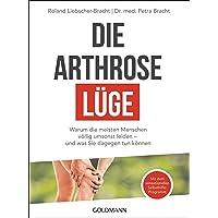 Die Arthrose-Lüge: Warum die meisten Menschen völlig umsonst leiden - und was Sie dagegen tun können - Mit dem…