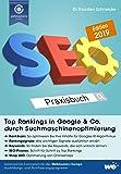 SEO Praxisbuch: Top Rankings in Google & Co. durch Suchmaschinenoptimierung