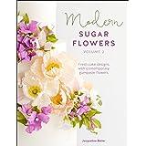 Modern Sugar Flowers, Volume 2: Fresh Cake Designs with Contemporary Gumpaste Flowers
