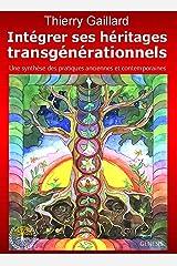 Intégrer ses héritages transgénérationnels: Une synthèse des pratiques anciennes et contemporaines Format Kindle