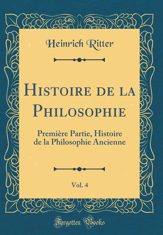 Histoire de la Philosophie, Vol. 4: Première Partie, Histoire de la Philosophie Ancienne (Classic Reprint)