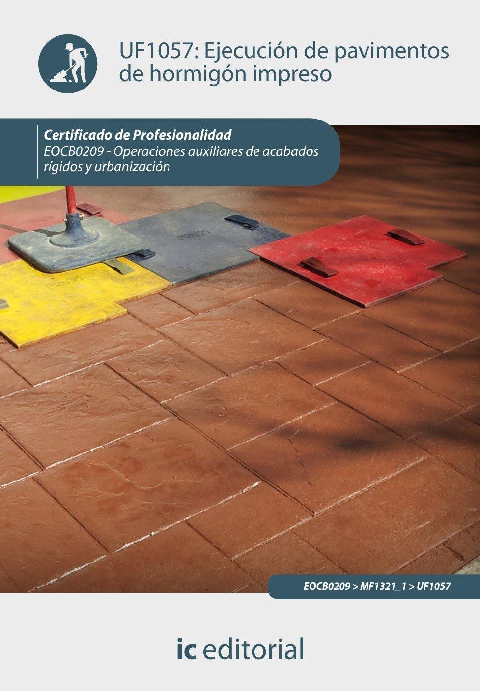 Ejecución de pavimentos de hormigón impreso. eocb0209 – operaciones auxiliares de acabados rígidos y urbanización
