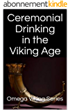 Ceremonial Drinking in the Viking Age (Omega Viking Series Book 1) (English Edition)