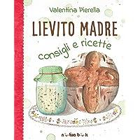 Lievito madre  Consigli e ricette  Ediz  illustrata
