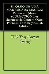II. ÓLEO DE UNA MADRUGADA MÁGICA: Pensar sin Musa. (COLECCIÓN Los Susurros de Cantero Óleos Poéticos. © nº 2) (Spanish Edition) Kindle Ausgabe