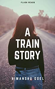 A Train Story: flash reads by Himanshu Goel