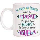 Taza Lo Mejor de tenerte como Madre es Que mis Hijos te tengan como Abuela. Taza Regalo para Madres y Abuelas con Mucho Amor.