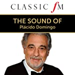 The Sound Of Plácido Domingo (By Classic FM)