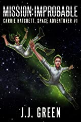 Mission Improbable (Carrie Hatchett, Space Adventurer Series Book 1) Kindle Edition