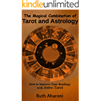 The Magical Combination of Tarot and Astrology: How to Improve Your Readings with Astro-Tarot (Self-Help Books for…