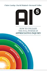 AI5 – How to Unleash the full power of Appreciative Inquiry Kindle Edition