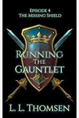 Running the Gauntlet: The Missing Shield, Episode 4 - A New Epic High Fantasy Series For Adults Kindle Edition
