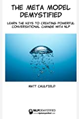 The Meta Model Demystified: Learn The Keys To Creating Powerful Conversational Change With NLP Kindle Edition