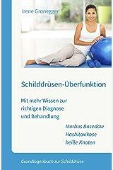 Schilddrüsen-Überfunktion. Mit mehr Wissen zur richtigen Diagnose und Behandlung. Morbus Basedow - Hashitoxikose - heiße Knoten: Grundlagenbuch zur Schilddrüse Kindle Ausgabe