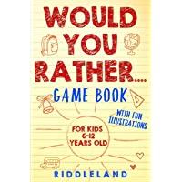 Would You Rather Game Book: For Kids 6-12 Years Old: The Book of Silly Scenarios, Challenging Choices, and Hilarious…