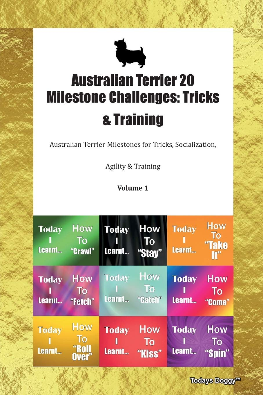 Australian Terrier 20 Milestone Challenges: Tricks & Training Australian Terrier Milestones for Tricks, Socialization…
