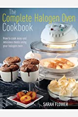 The Complete Halogen Oven Cookbook: How to Cook Easy and Delicious Meals Using Your Halogen Oven Paperback