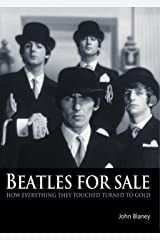 Beatles for Sale: How Everything They Touched Turned To Gold Kindle Edition