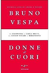 Donne di cuori: Duemila anni di amore e potere. Da Cleopatra a Carla Bruni, da Giulio Cesare a Berlusconi (I libri di Bruno Vespa) Formato Kindle
