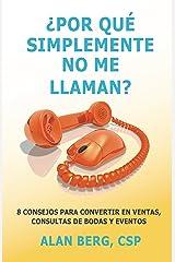 Por que simplemente no me llaman?: 8 consejos para convertir en Ventas, consultas de Bodas y Eventos (Spanish Edition) Kindle Edition