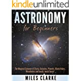 Astronomy: Astronomy for Beginners: The Magical Science of Stars, Galaxies, Planets, Black Holes, Wormholes and much, much mo